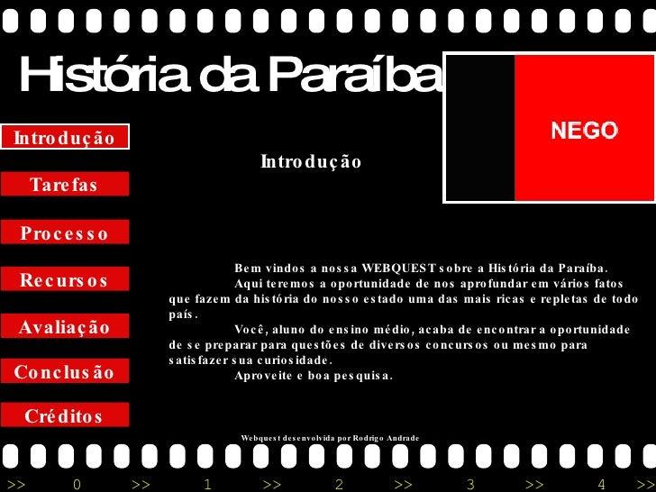 História da Paraíba Créditos Conclusão Avaliação Recursos Processo Tarefas Introdução Webquest desenvolvida por Rodrigo An...