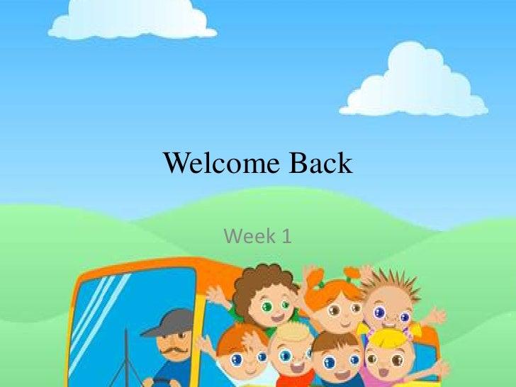 Welcome Back<br />Week 1<br />