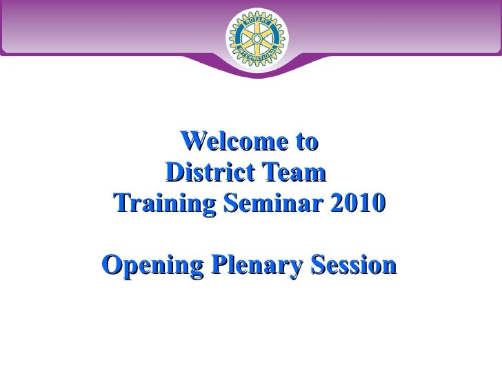 Welcome to District Team  Training Seminar 2010 Opening Plenary Session