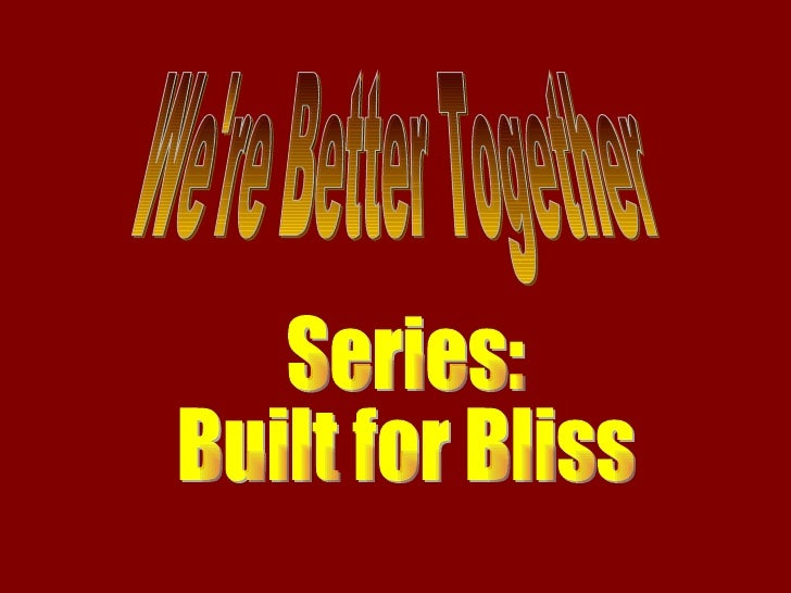 We're Better Together Series: Built for Bliss