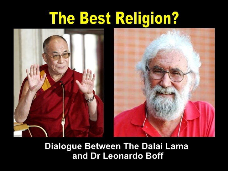 Dialogue Between The Dalai Lama  and Dr Leonardo Boff The Best Religion?