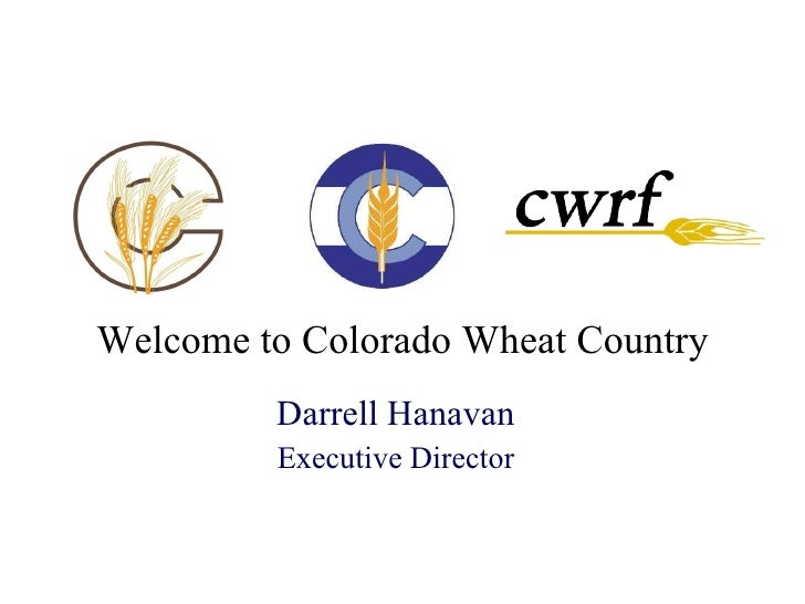 Darrell Hanavan Executive Director Welcome to Colorado Wheat Country