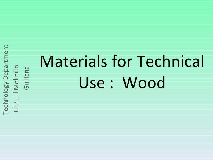 Technology Department I.E.S. El Molinillo  Guillena Materials for Technical Use :  Wood