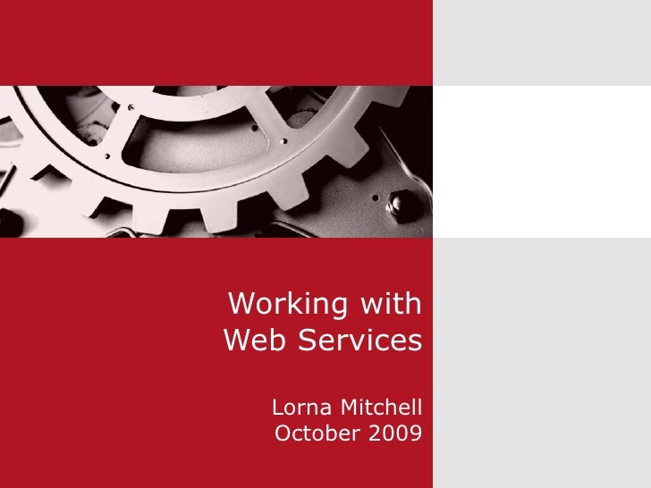 Working with Web Services Lorna Mitchell October 2009