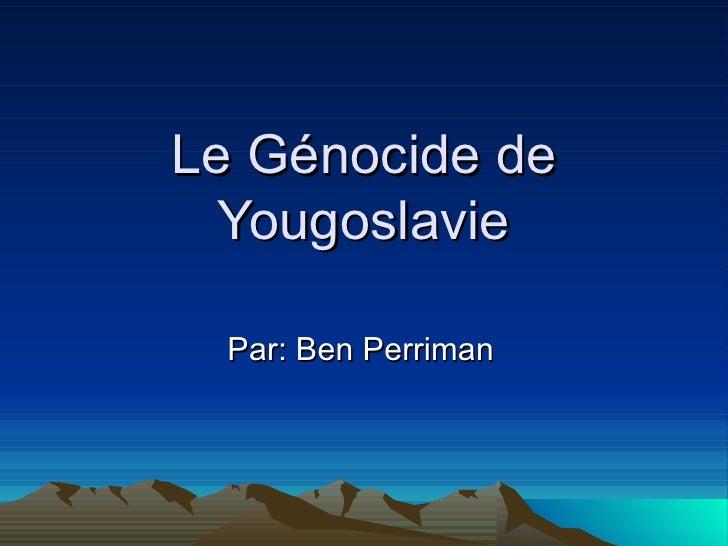 Le Génocide de Yougoslavie Par: Ben Perriman
