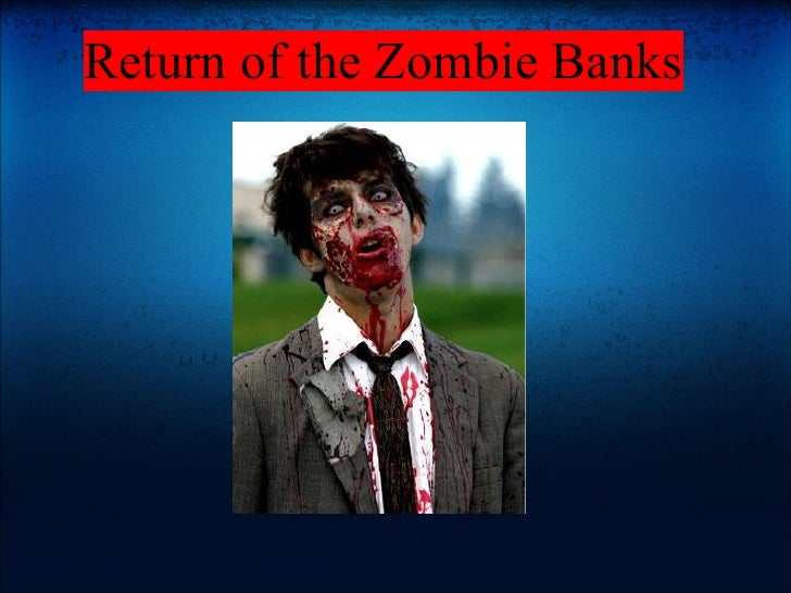 Return of the Zombie Banks
