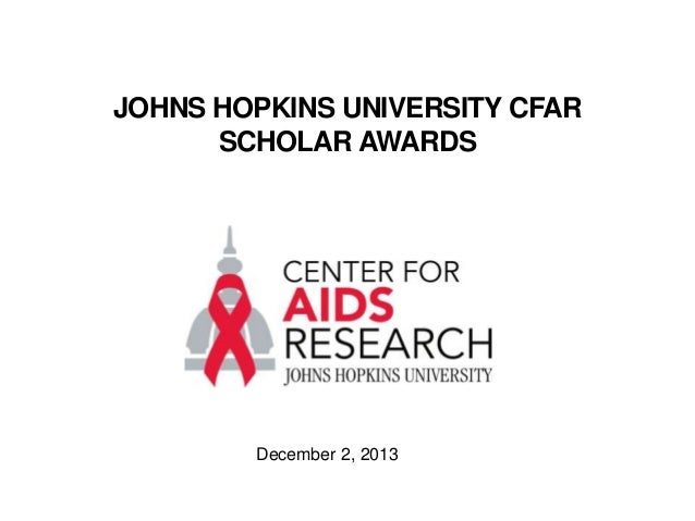 JOHNS HOPKINS UNIVERSITY CFAR SCHOLAR AWARDS  December 2, 2013