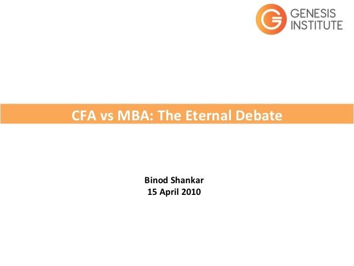CFA vs MBA: The Eternal Debate                 Binod Shankar                 15 April 2010