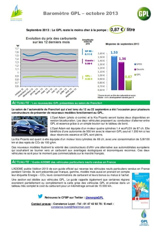 Baromètre GPL – octobre 2013  Septembre 2013 : Le GPL reste le moins cher à la pompe :  0,87 € / litre  ACTUALITE : Les no...