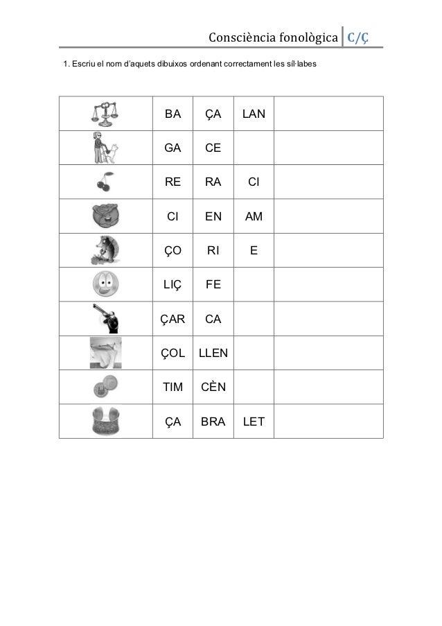 Consciència fonològica C/Ç1. Escriu el nom d'aquets dibuixos ordenant correctament les síl·labes                          ...