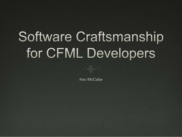 CF Camp 2013 Software Craftsmanship for CFML Developers