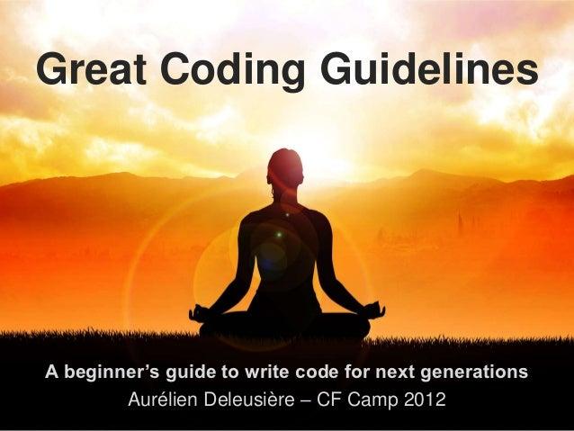 CFCamp 2012 - Great Coding Guidelines - V1.0