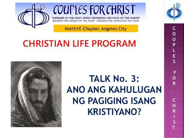 C O U P L E S F O R C H R I S T CHRISTIAN LIFE PROGRAM TALK No. 3: ANO ANG KAHULUGAN NG PAGIGING ISANG KRISTIYANO? North1E...