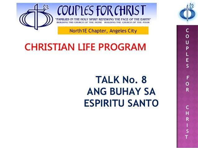 C O U P L E S F O R C H R I S T CHRISTIAN LIFE PROGRAM TALK No. 8 ANG BUHAY SA ESPIRITU SANTO North1E Chapter, Angeles City
