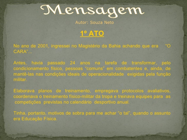 """Mensagem 1º ATO No ano de 2001, ingressei no Magistério da Bahia achando que era  """"O CARA""""...  Antes, havia passado 24 ano..."""