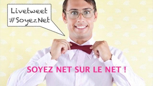 Livetweet  #SoyezNet  SOYEZ NET SUR LE NET !