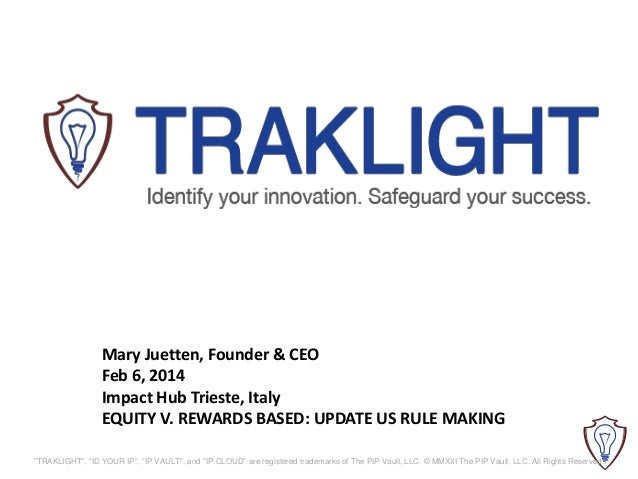 "Mary Juetten, Founder & CEO Feb 6, 2014 Impact Hub Trieste, Italy EQUITY V. REWARDS BASED: UPDATE US RULE MAKING ""TRAKLIGH..."