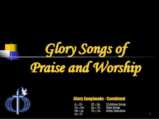 Glory Songs of Praise and Worship Glory Songbooks - Combined A – Ch Co – He He – Le Le – O  Of – Sa Se – Th Th – Yo  Chris...