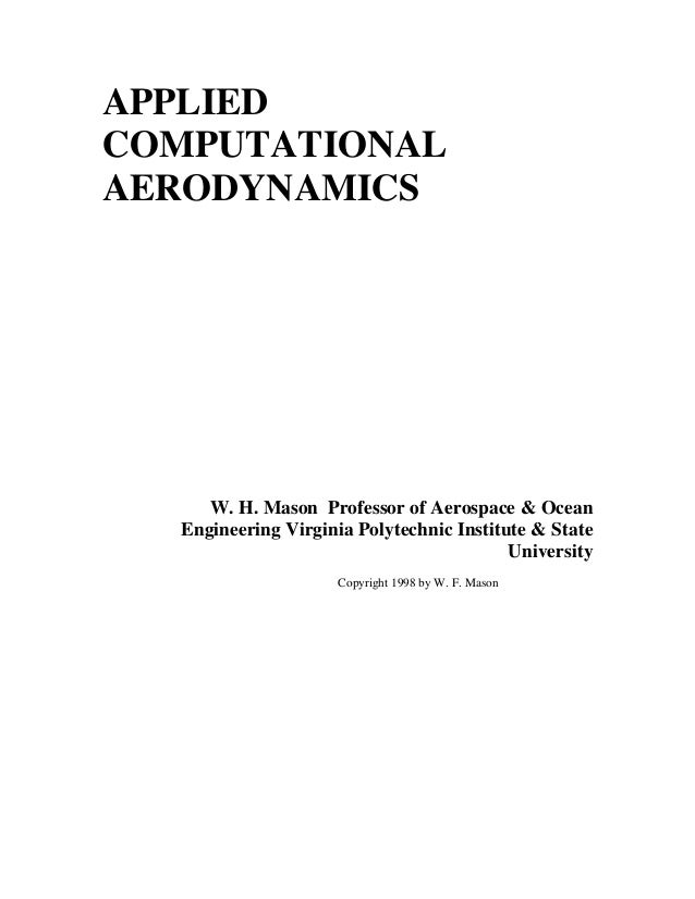 APPLIEDCOMPUTATIONALAERODYNAMICS     W. H. Mason Professor of Aerospace & Ocean  Engineering Virginia Polytechnic Institut...
