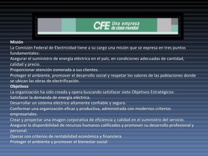 Misión La Comisión Federal de Electricidad tiene a su cargo una misión que se expresa en tres puntos fundamentales: Asegur...