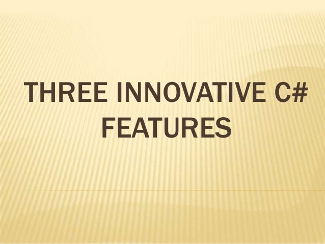 THREE INNOVATIVE C#     FEATURES