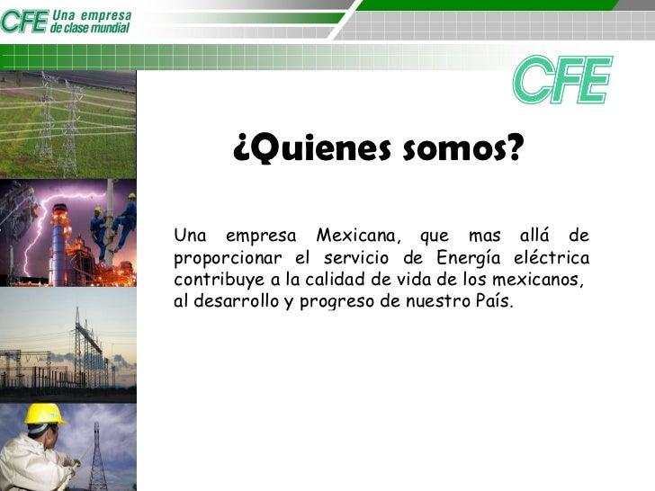 ¿Quienes somos? Una empresa Mexicana, que mas allá de proporcionar el servicio de Energía eléctrica contribuye a la calida...