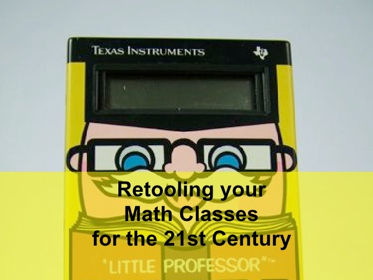 Retooling your    Math Classes for the 21st Century                QuickTimeª and a                  decompressor       ar...