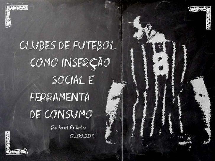 INTERCOM 2011 - Clubes de Futebol como Inserção Social e Ferramenta de Consumo