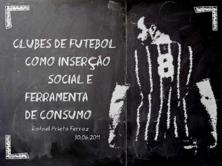 Clubes de Futebol como Inserção Social e Ferramenta de Consumo