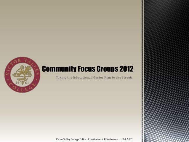 Taking the Educational Master Plan to the StreetsVictor Valley College Office of Institutional Effectiveness :: Fall 2012
