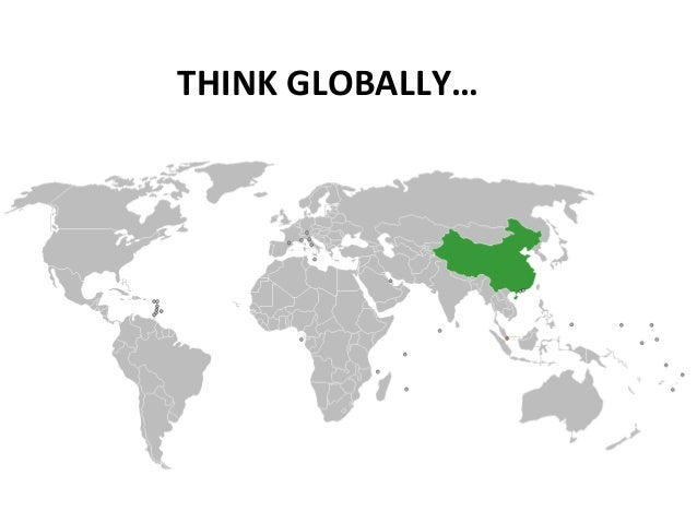 THINK GLOBALLY…