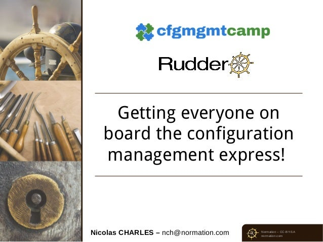 Getting everyone on board the configuration management express!  Nicolas CHARLES – nch@normation.com  Normation – CC-BY-SA...