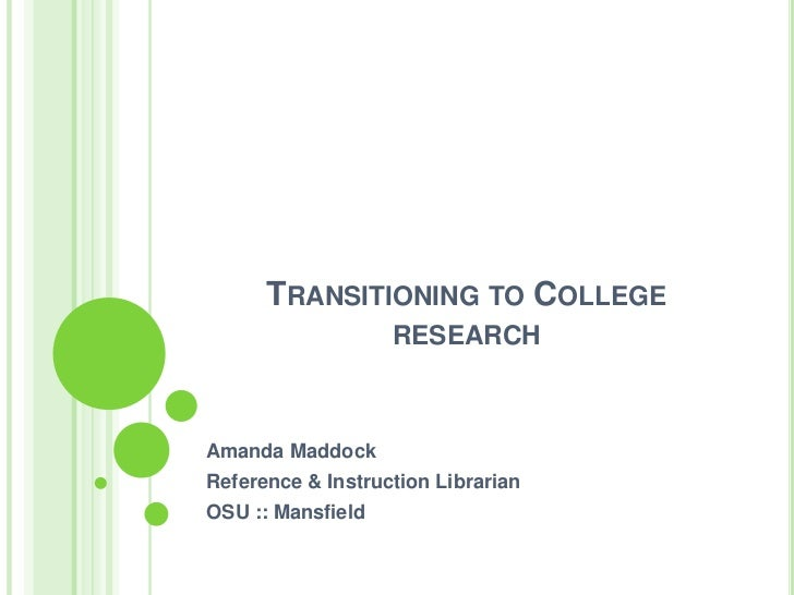 Transitioning to College research<br />Amanda Maddock<br />Reference & Instruction Librarian<br />OSU :: Mansfield<br />