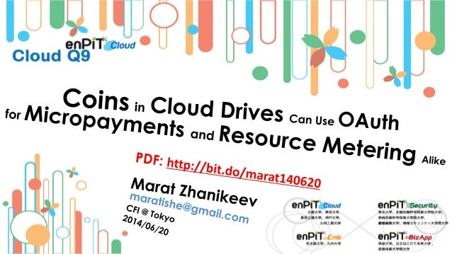 . Micropayments and Clouds . Micropayments are... .. .... small payments like all pay-per-* services (-view, -read, -acces...