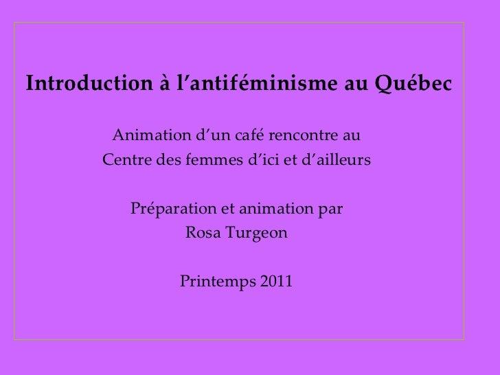 <ul><li>Introduction à l'antiféminisme au Québec </li></ul><ul><li>Animation d'un café rencontre au  </li></ul><ul><li>Cen...