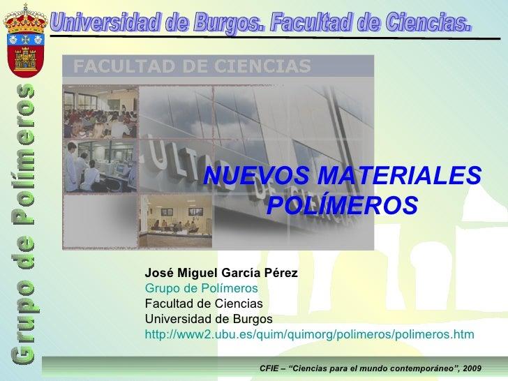 """CFIE – """"Ciencias para el mundo contemporáneo"""", 2009 José Miguel García Pérez Grupo de Polímeros Facultad de Ciencias Unive..."""
