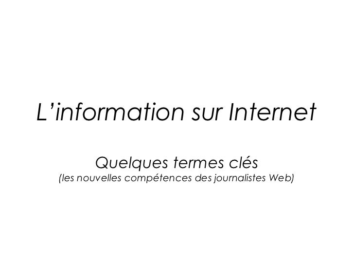 L'information sur Internet         Quelques termes clés  (les nouvelles compétences des journalistes Web)