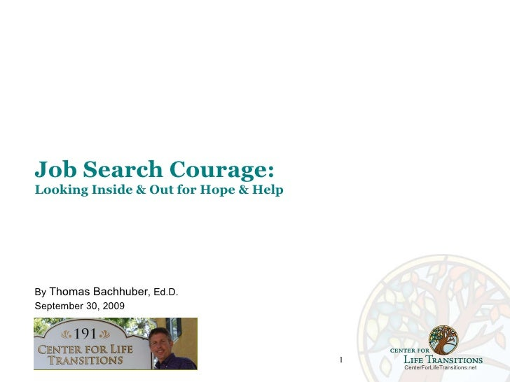 Job Search Courage: Looking Inside & Out for Hope & Help By  Thomas Bachhuber , Ed.D. September 30, 2009