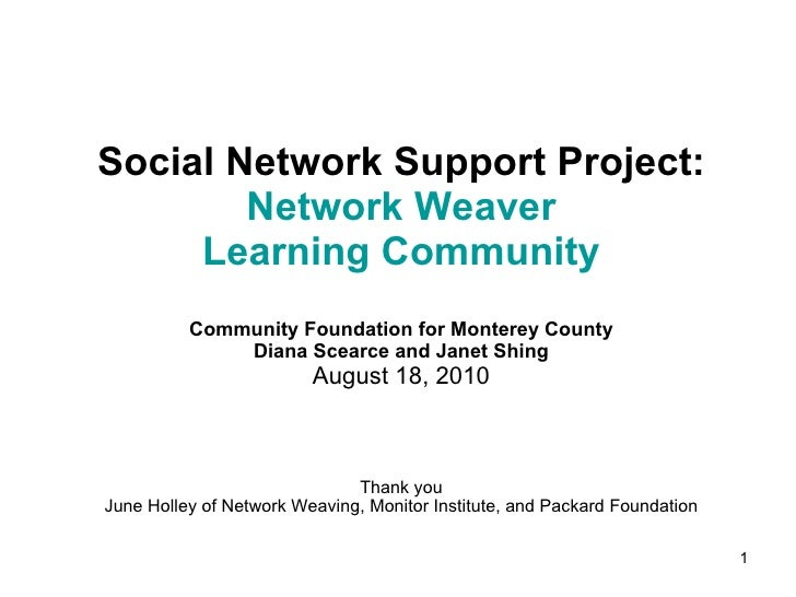 Social Network Support Project:  Network Weaver Learning Community Community Foundation for Monterey County Diana Scearce ...