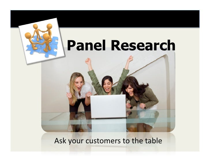 Panel Research     Ask  your  customers  to  the  table