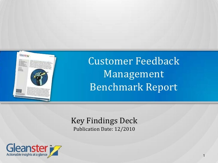 Customer Feedback ManagementBenchmark Report<br />Key Findings Deck<br />Publication Date: 12/2010<br />1<br />