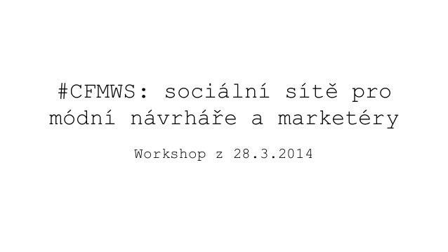#CFMWS: sociální sítě pro módní návrháře a marketéry Workshop z 28.3.2014
