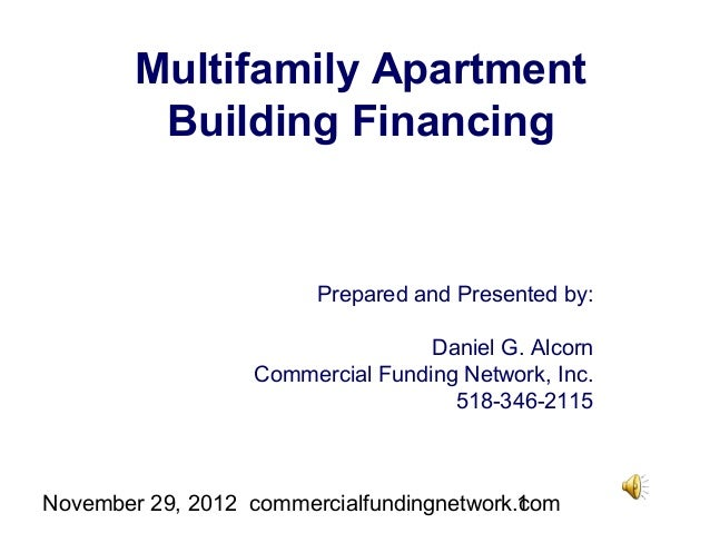 Multifamily Apartment         Building Financing                        Prepared and Presented by:                        ...
