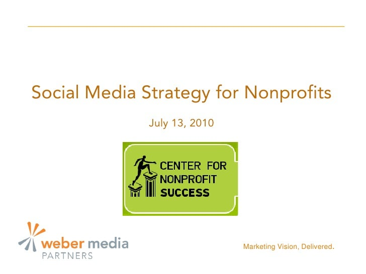 Social Media Strategy for Nonprofits               July 13, 2010                                   Marketing Vision, Deliv...