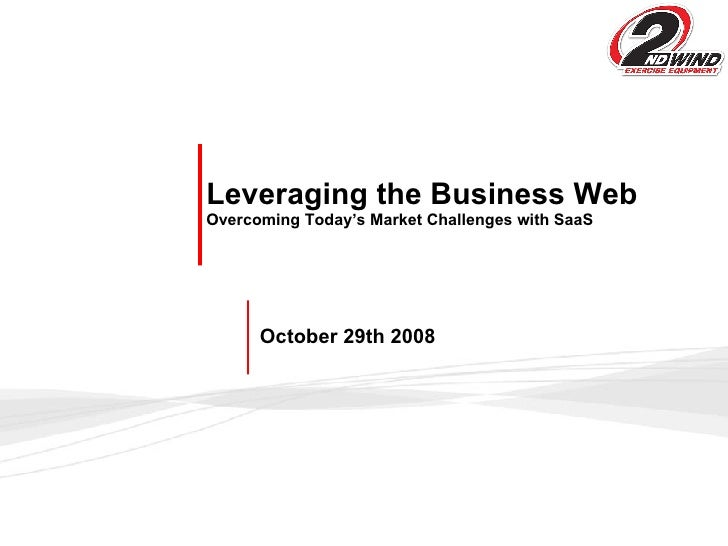 Leveraging the Business Web Overcoming Today's Market Challenges with SaaS   October 29th 2008