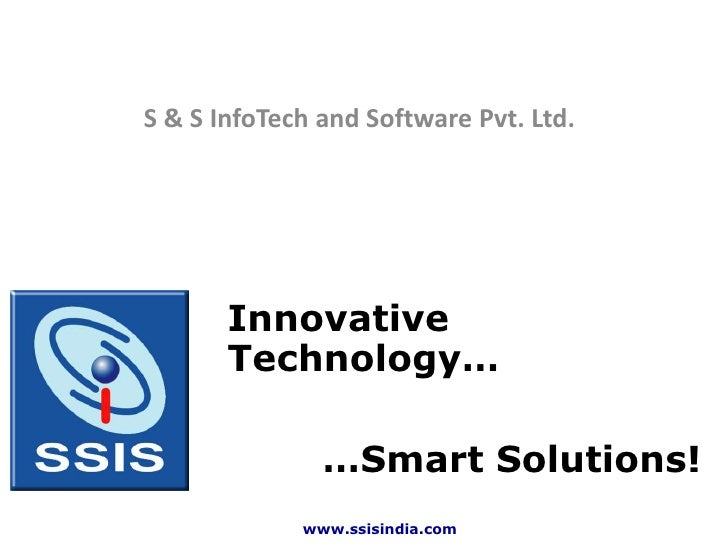 S & S InfoTech and Software Pvt. Ltd.            Innovative        Technology…                 …Smart Solutions!          ...