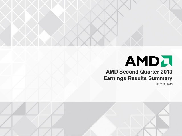 AMD Second Quarter 2013 Earnings Results Summary JULY 18, 2013