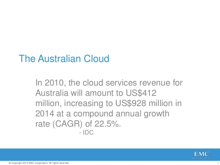 The Australian Cloud<br />In 2010, the cloud services revenue for Australia will amount to US$412 million, increasing to U...