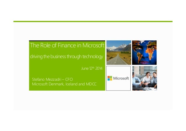 The Role of Finance in Microsoft driving the business through technology June 12th 2014 Stefano Mezzadri – CFO Microsoft D...
