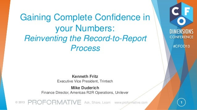 1© 2013 Ask, Share, Learn www.proformative.com #CFOD13 Gaining Complete Confidence in your Numbers: Reinventing the Record...